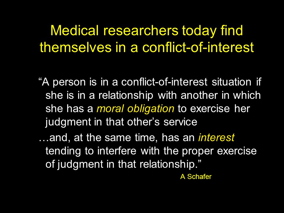 Medical researchers today find themselves in a conflict-of-interest