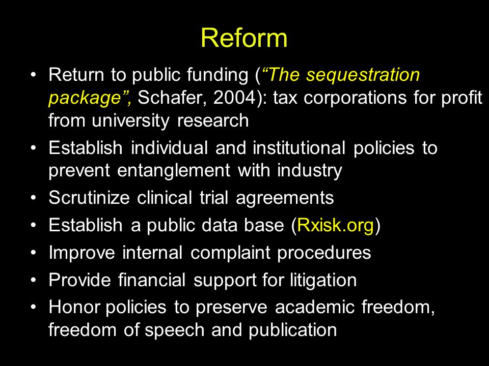 Reform Return to public funding ( The sequestration package , Schafer, 2004): tax corporations for profit from university research.
