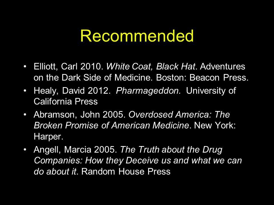 Recommended Elliott, Carl 2010. White Coat, Black Hat. Adventures on the Dark Side of Medicine. Boston: Beacon Press.