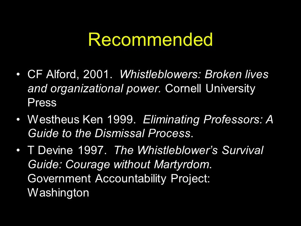 Recommended CF Alford, 2001. Whistleblowers: Broken lives and organizational power. Cornell University Press.