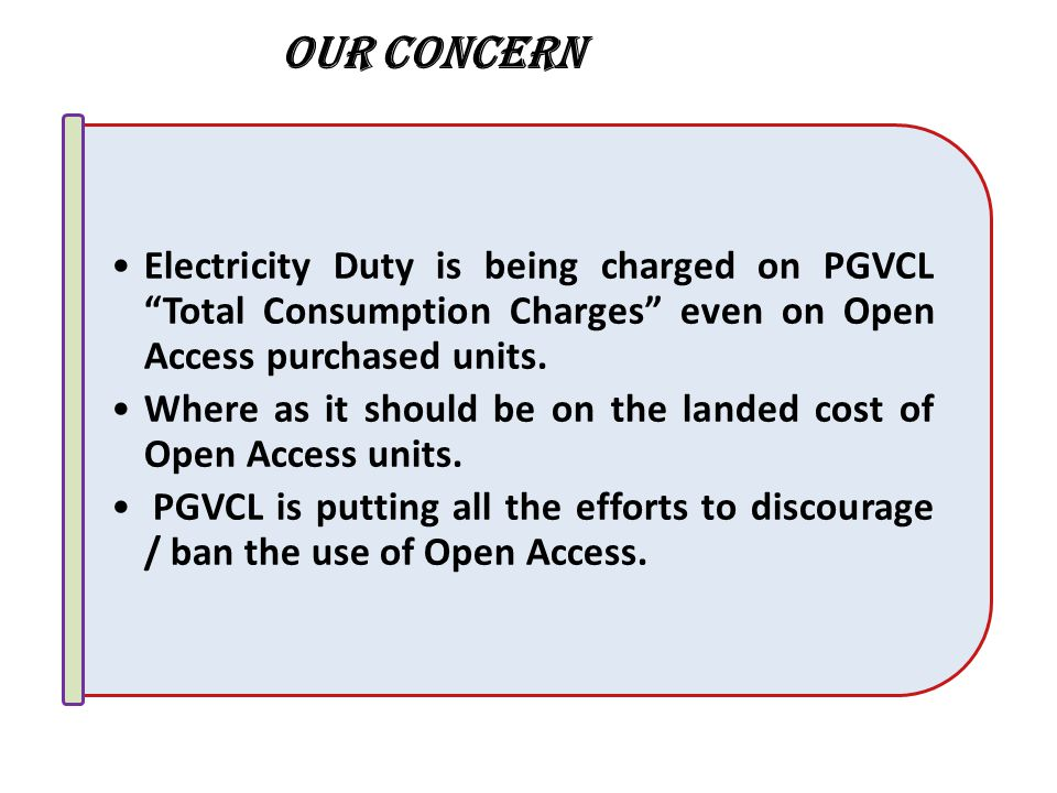 Our Concern Electricity Duty is being charged on PGVCL Total Consumption Charges even on Open Access purchased units.
