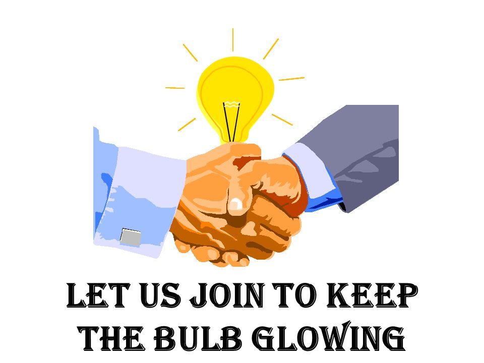 LET US JOIN TO KEEP THE BULB GLOWING