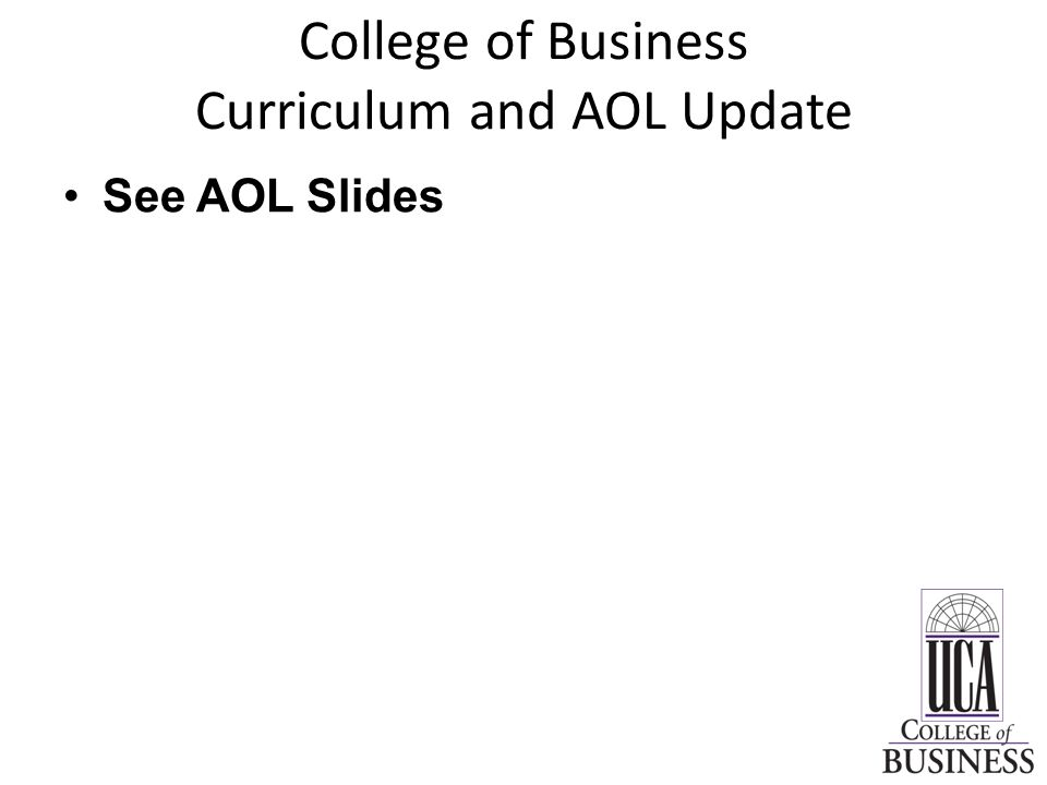 College of Business Curriculum and AOL Update