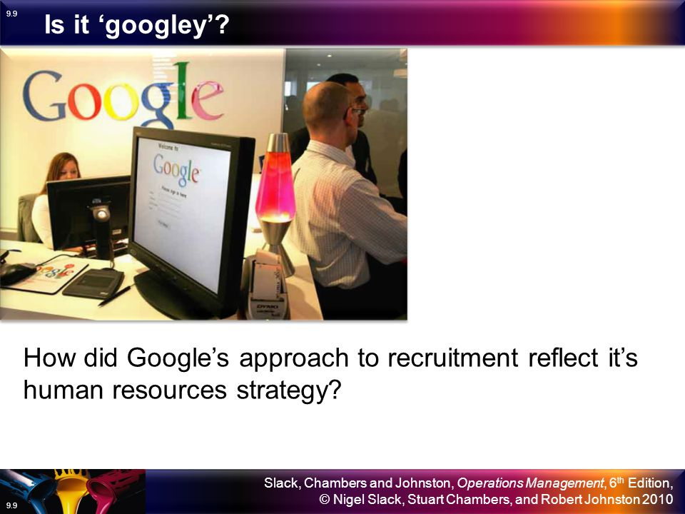 Is it 'googley' How did Google's approach to recruitment reflect it's human resources strategy