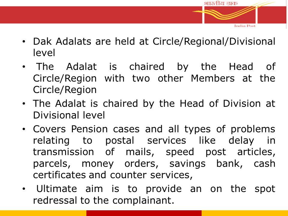 Dak Adalats are held at Circle/Regional/Divisional level
