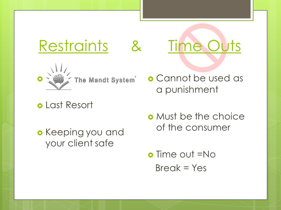 Restraints & Time Outs MANDT Last Resort