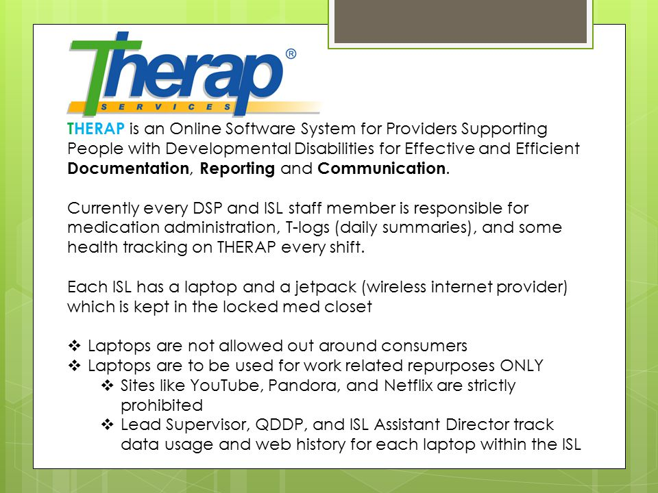 THERAP is an Online Software System for Providers Supporting People with Developmental Disabilities for Effective and Efficient Documentation, Reporting and Communication.