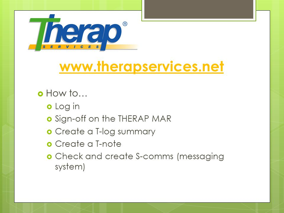 www.therapservices.net How to… Log in Sign-off on the THERAP MAR
