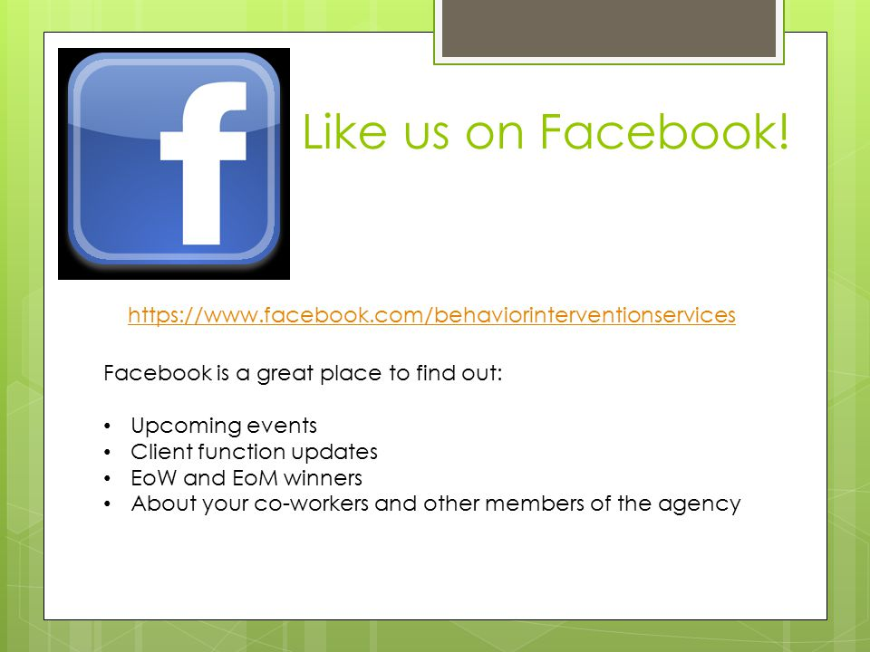Like us on Facebook! https://www.facebook.com/behaviorinterventionservices. Facebook is a great place to find out: