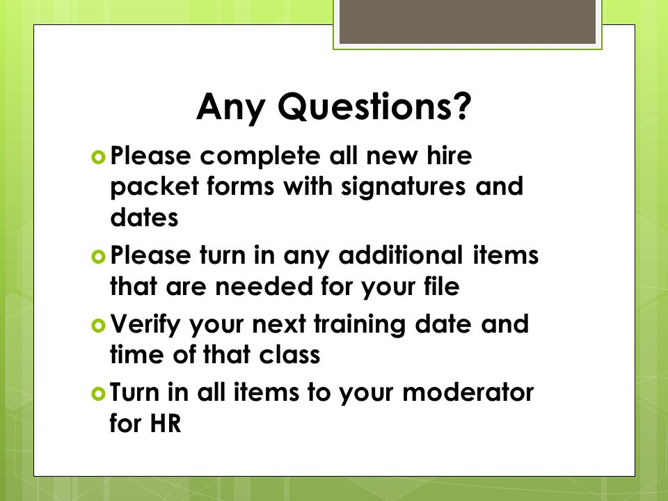 Any Questions Please complete all new hire packet forms with signatures and dates.