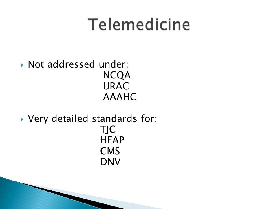 Telemedicine Not addressed under: NCQA URAC AAAHC
