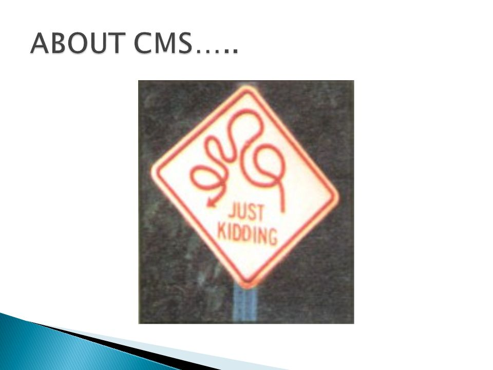 ABOUT CMS…..