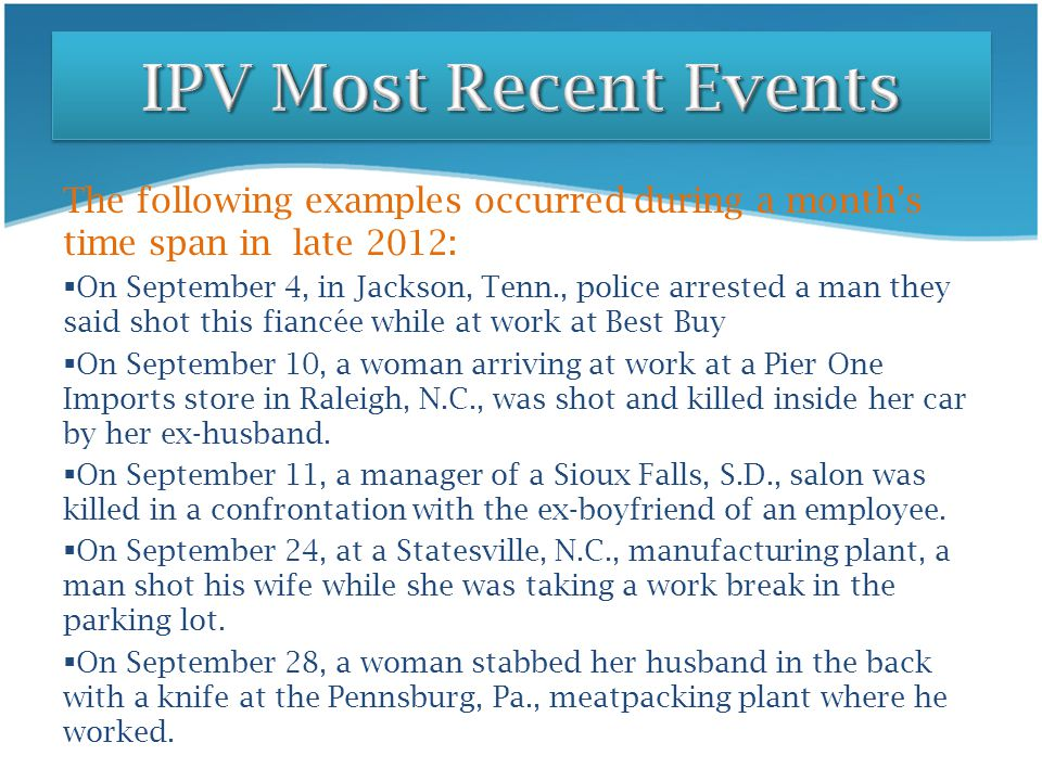 IPV Most Recent Events The following examples occurred during a month's time span in late 2012: