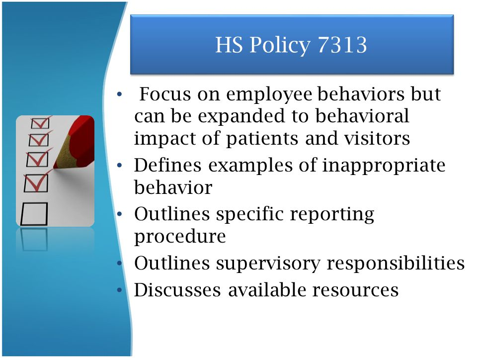 HS Policy 7313 Focus on employee behaviors but can be expanded to behavioral impact of patients and visitors.