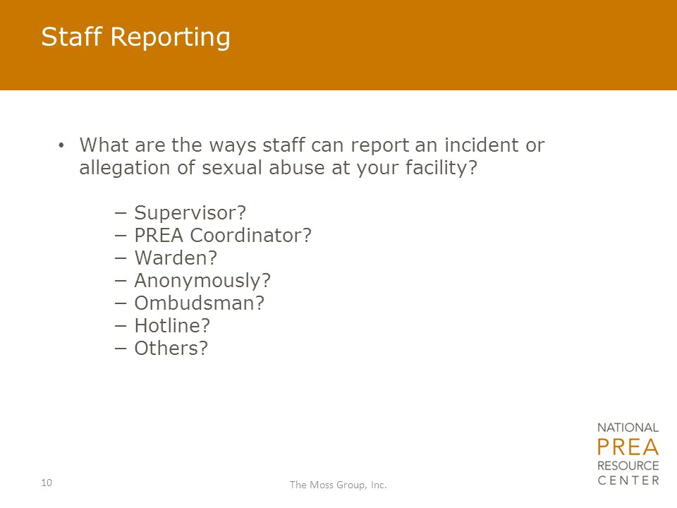 Staff Reporting What are the ways staff can report an incident or allegation of sexual abuse at your facility