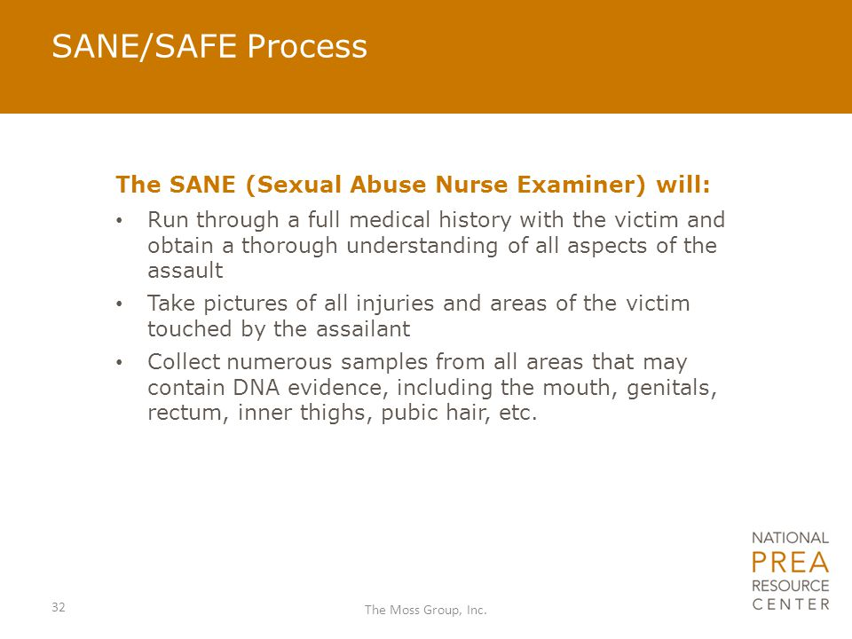 SANE/SAFE Process The SANE (Sexual Abuse Nurse Examiner) will:
