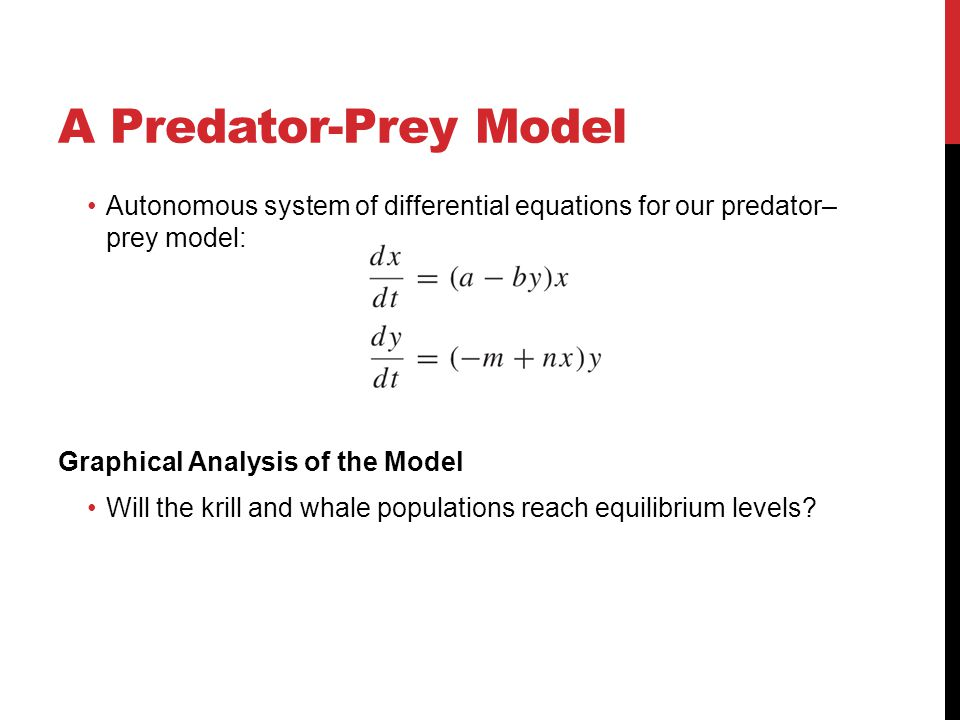 A Predator-Prey Model Autonomous system of differential equations for our predator–prey model: Graphical Analysis of the Model.