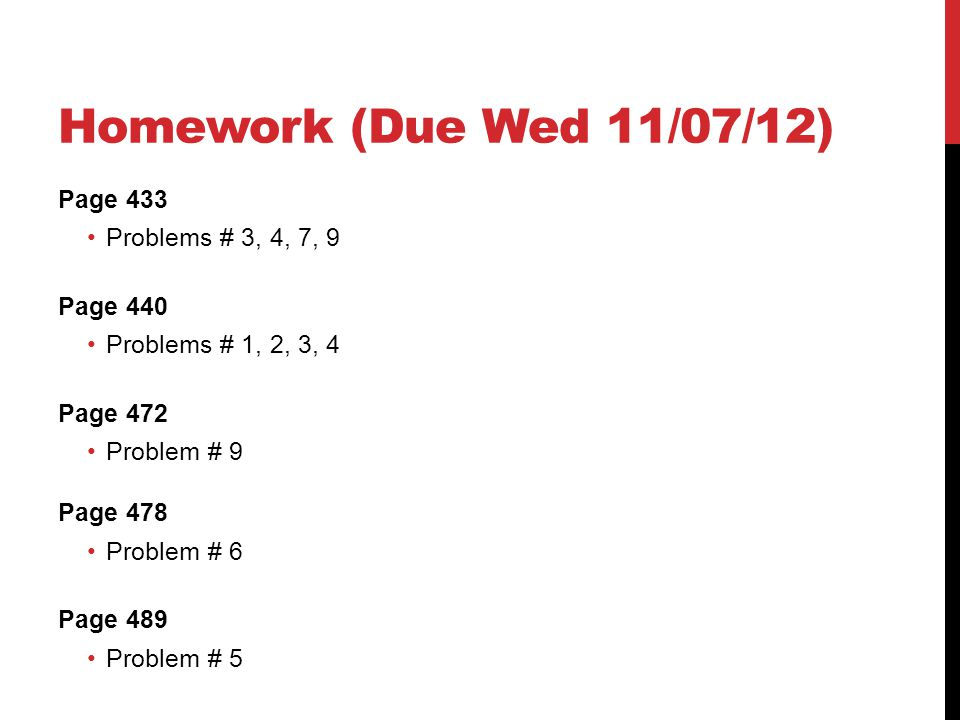 Homework (Due Wed 11/07/12) Page 433 Problems # 3, 4, 7, 9 Page 440