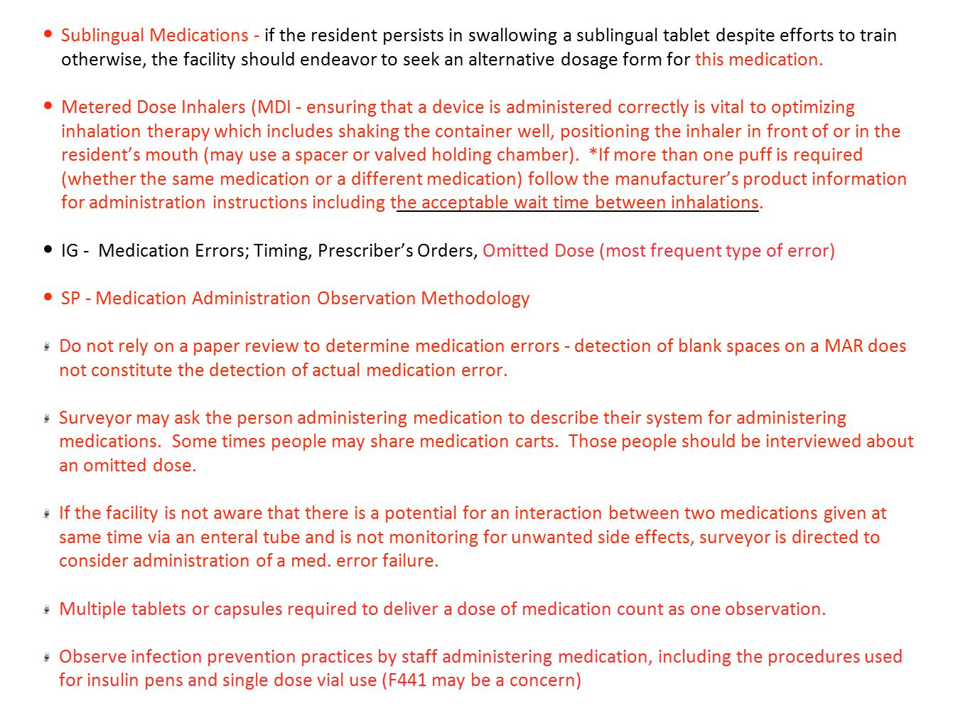 Sublingual Medications - if the resident persists in swallowing a sublingual tablet despite efforts to train otherwise, the facility should endeavor to seek an alternative dosage form for this medication.