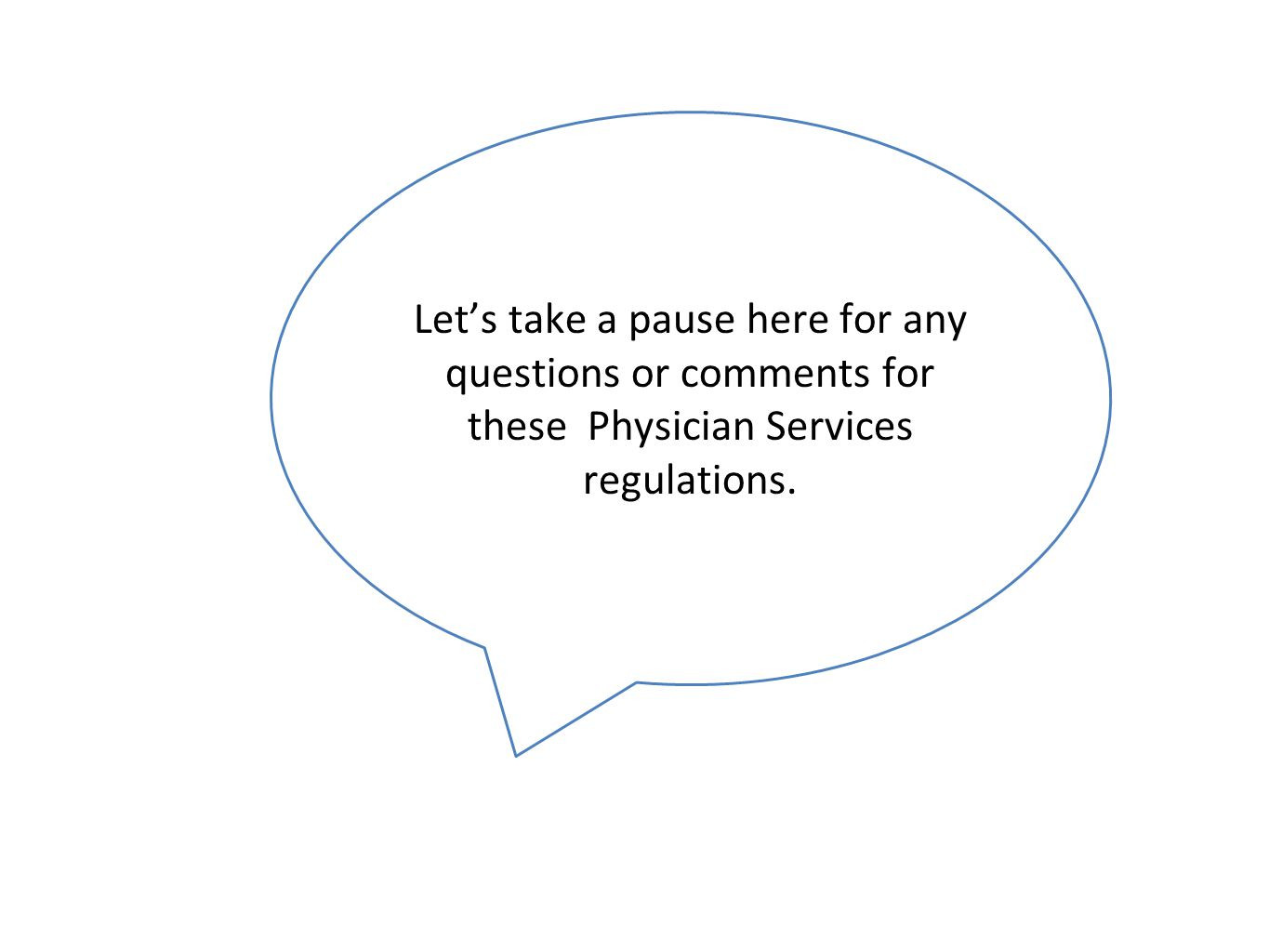 Let's take a pause here for any questions or comments for these Physician Services regulations.