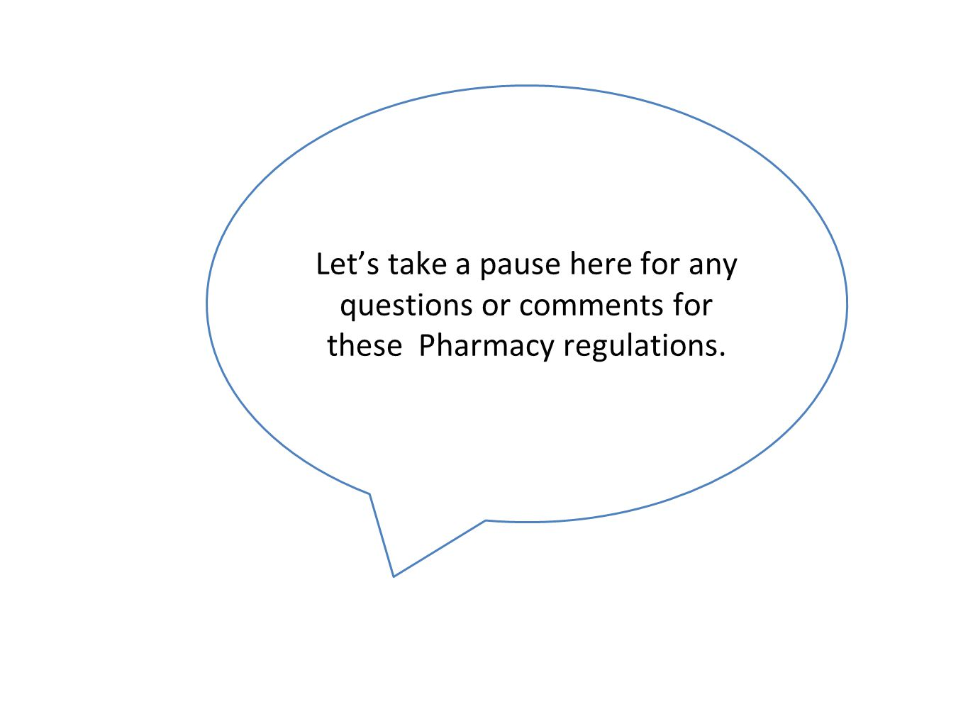 Let's take a pause here for any questions or comments for these Pharmacy regulations.