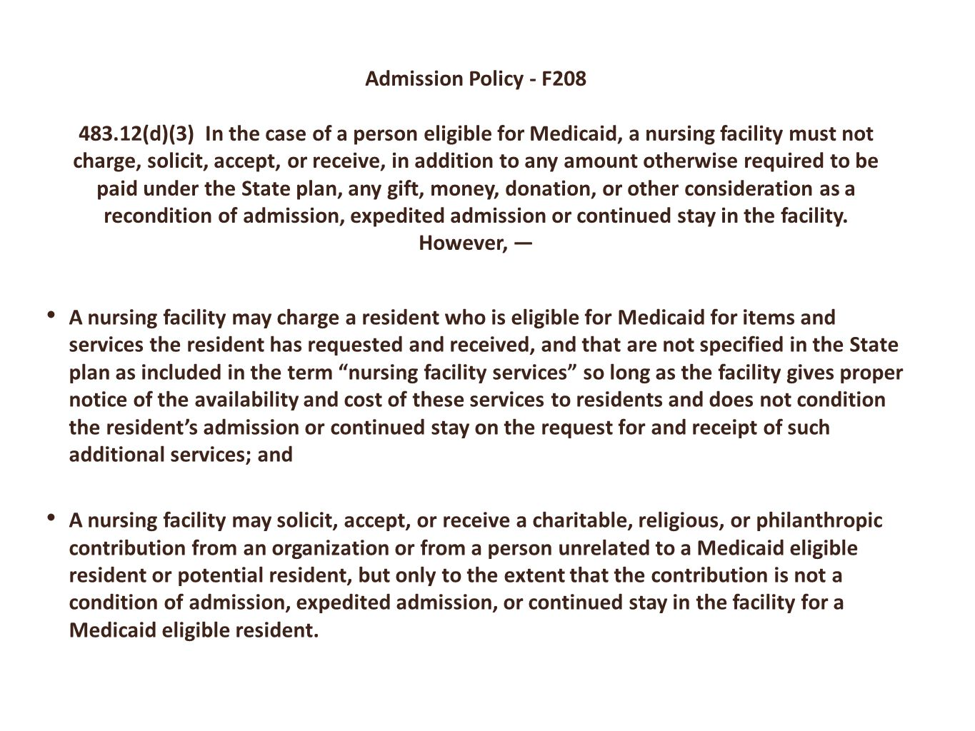 Admission Policy - F208 483.12(d)(3) In the case of a person eligible for Medicaid, a nursing facility must not charge, solicit, accept, or receive, in addition to any amount otherwise required to be paid under the State plan, any gift, money, donation, or other consideration as a recondition of admission, expedited admission or continued stay in the facility. However, —