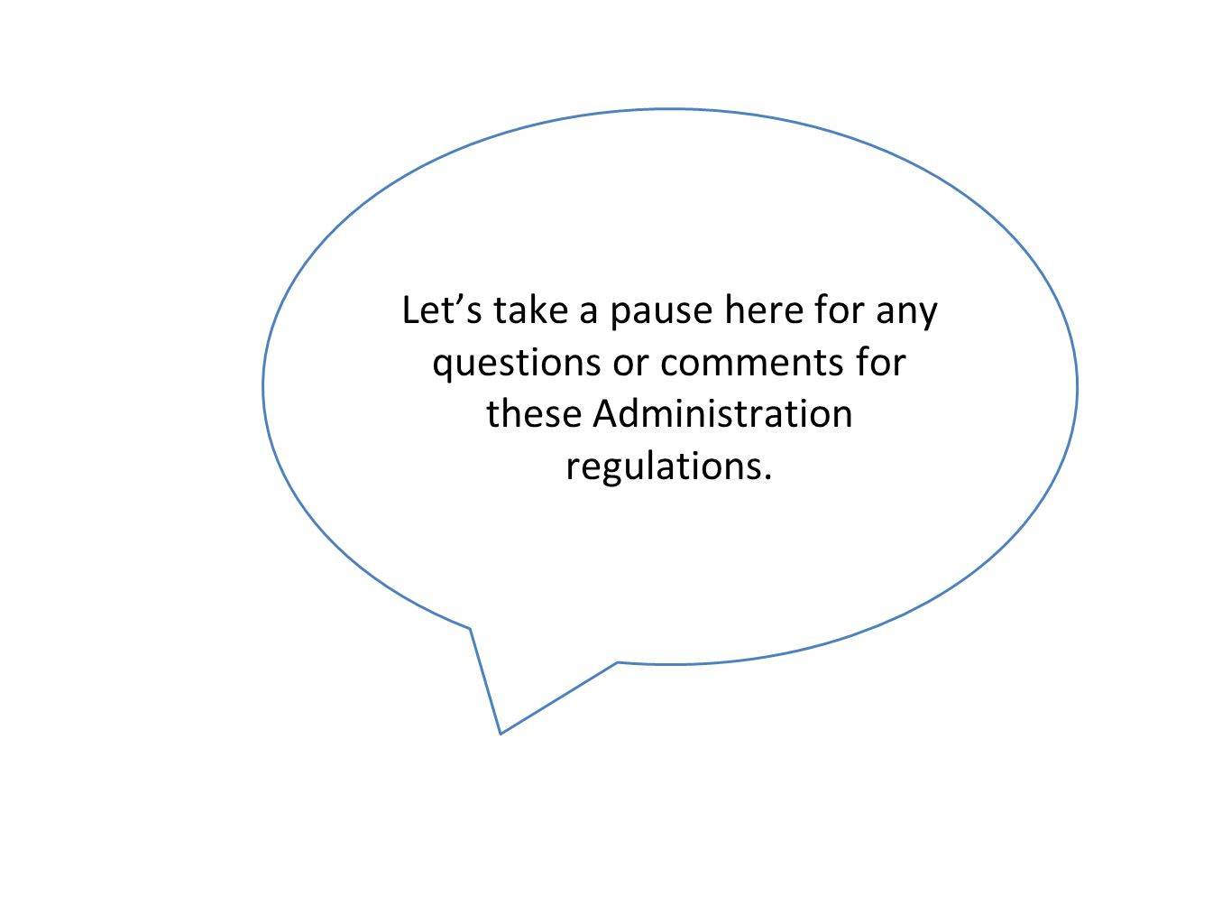 Let's take a pause here for any questions or comments for these Administration regulations.