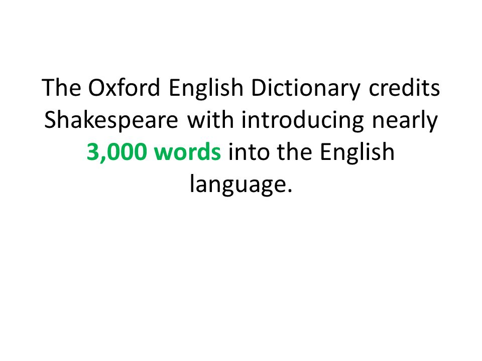 The Oxford English Dictionary credits Shakespeare with introducing nearly 3,000 words into the English language.