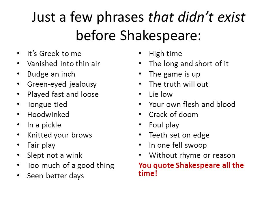 Just a few phrases that didn't exist before Shakespeare: