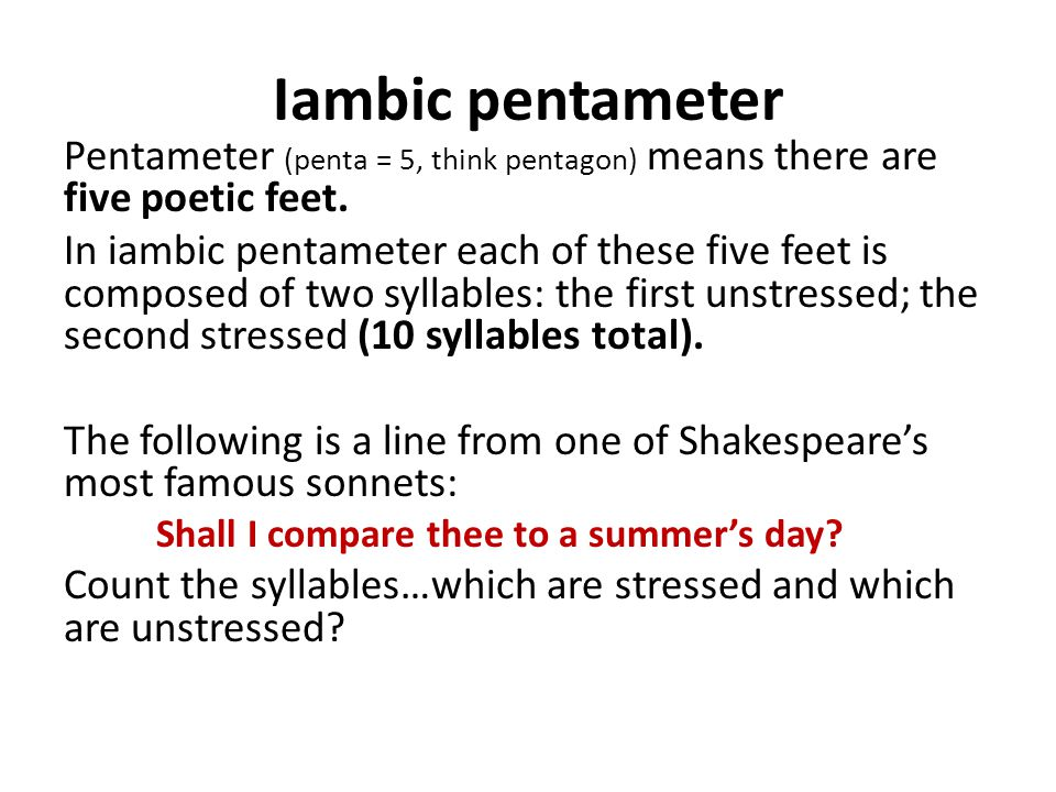 Iambic pentameter Pentameter (penta = 5, think pentagon) means there are five poetic feet.