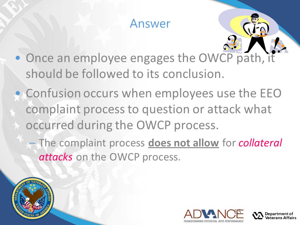 Answer Once an employee engages the OWCP path, it should be followed to its conclusion.