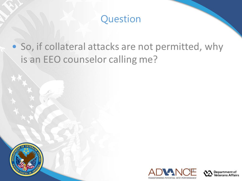 Question So, if collateral attacks are not permitted, why is an EEO counselor calling me