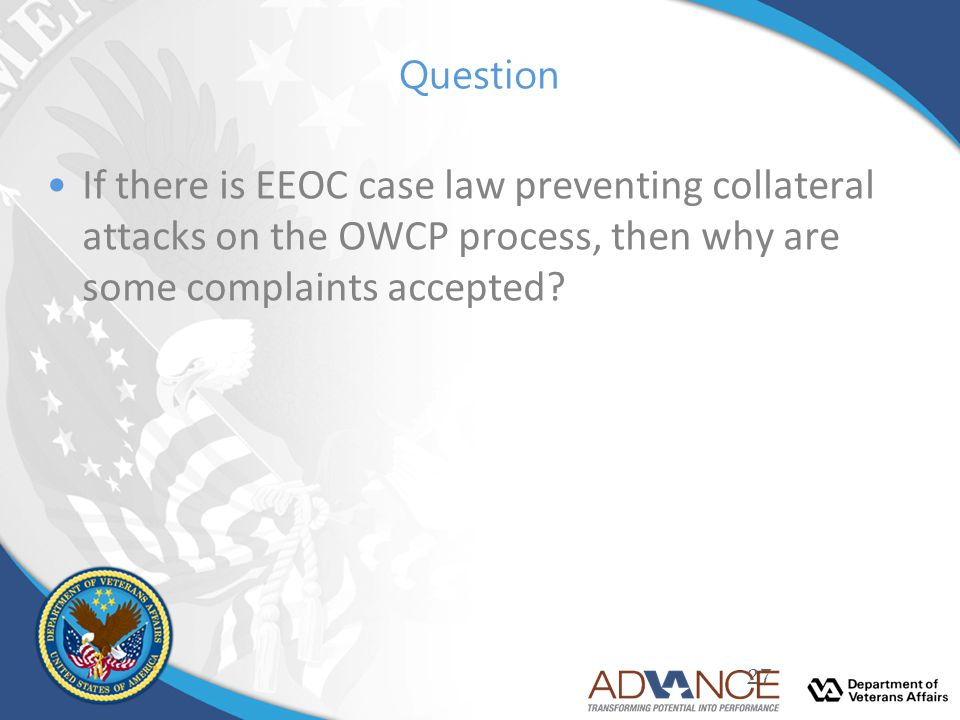 Question If there is EEOC case law preventing collateral attacks on the OWCP process, then why are some complaints accepted