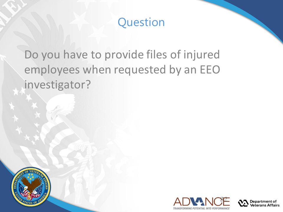 Question Do you have to provide files of injured employees when requested by an EEO investigator