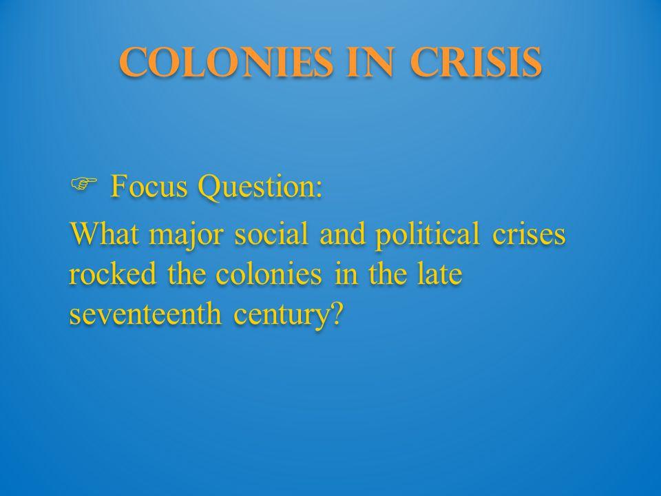 Colonies in Crisis Focus Question:
