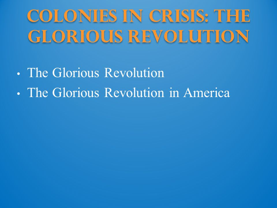 Colonies in Crisis: The glorious revolution