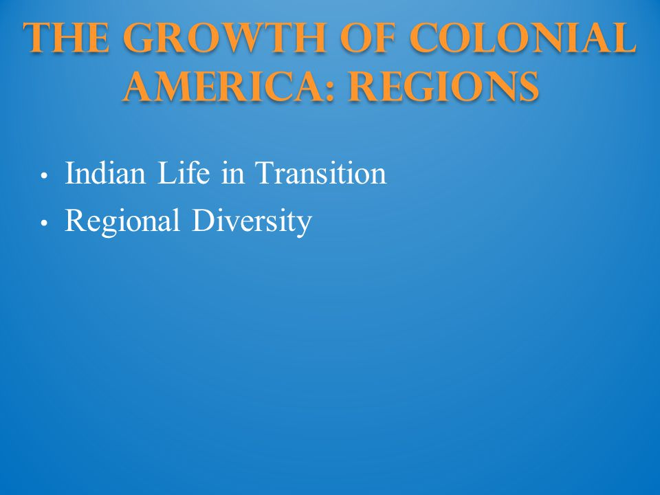 The Growth of Colonial America: Regions