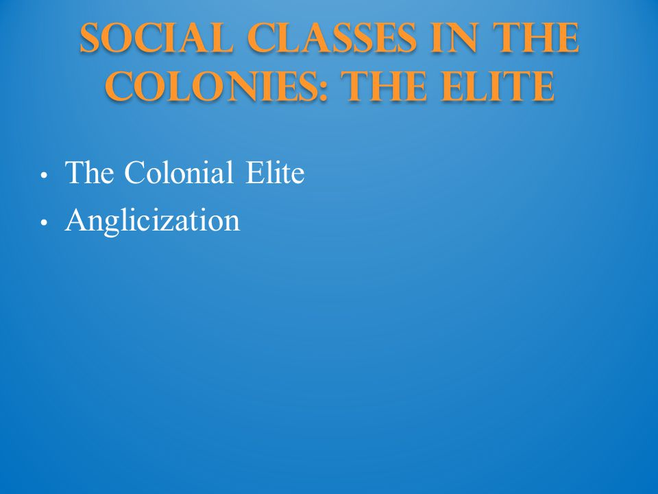 Social Classes in the Colonies: The elite