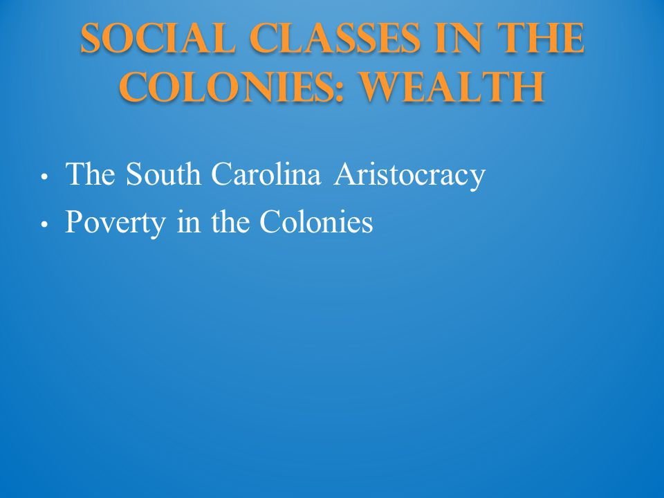Social Classes in the Colonies: wealth