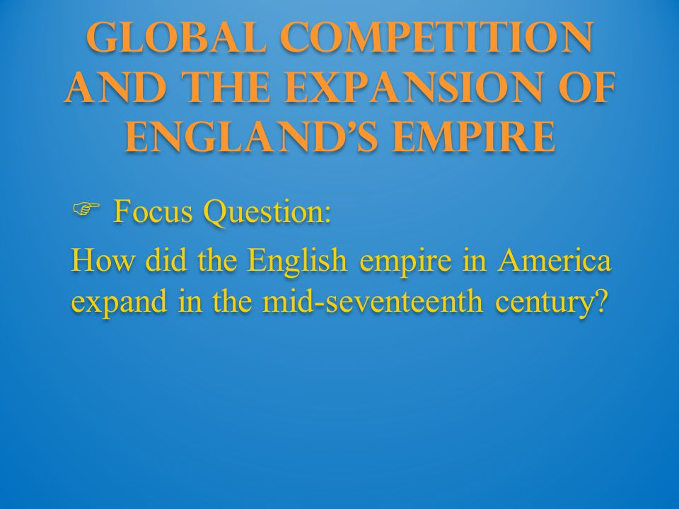 Global Competition and the Expansion of England s Empire