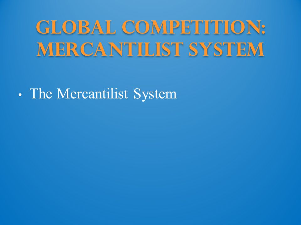 Global Competition: Mercantilist System