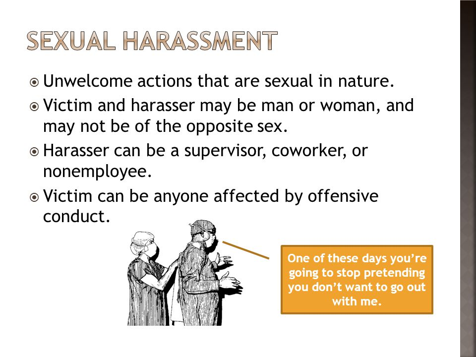 Sexual harassment Unwelcome actions that are sexual in nature.