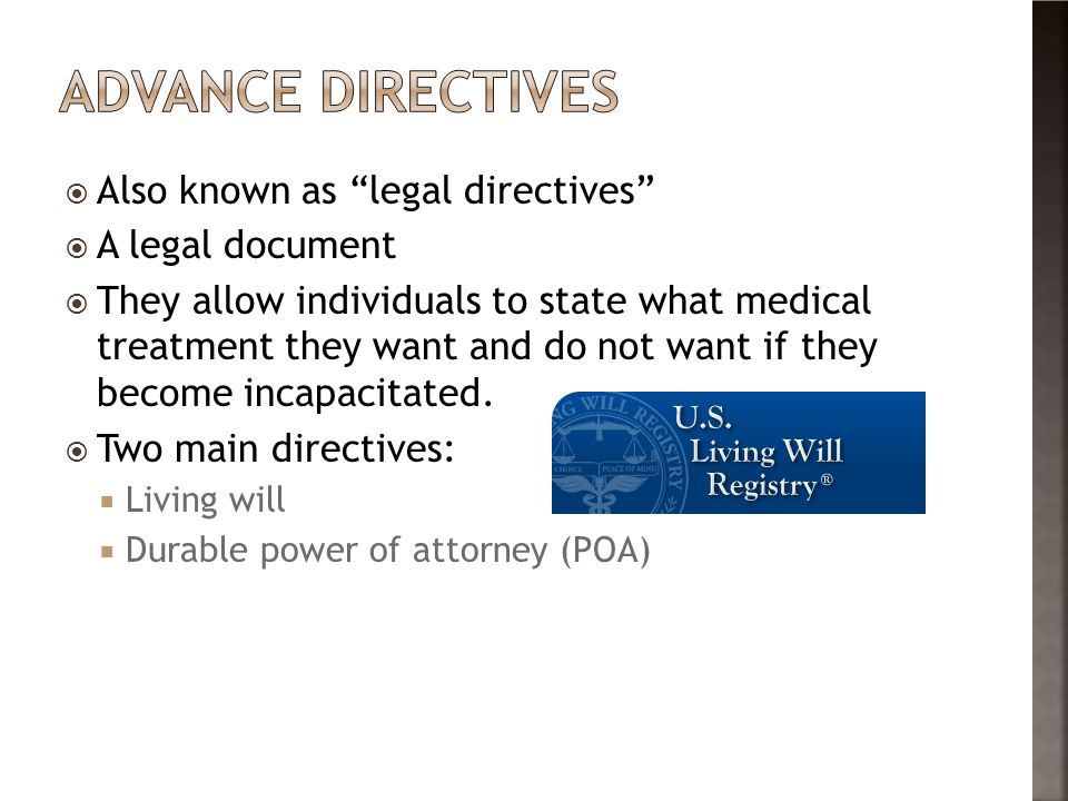 Advance Directives Also known as legal directives A legal document