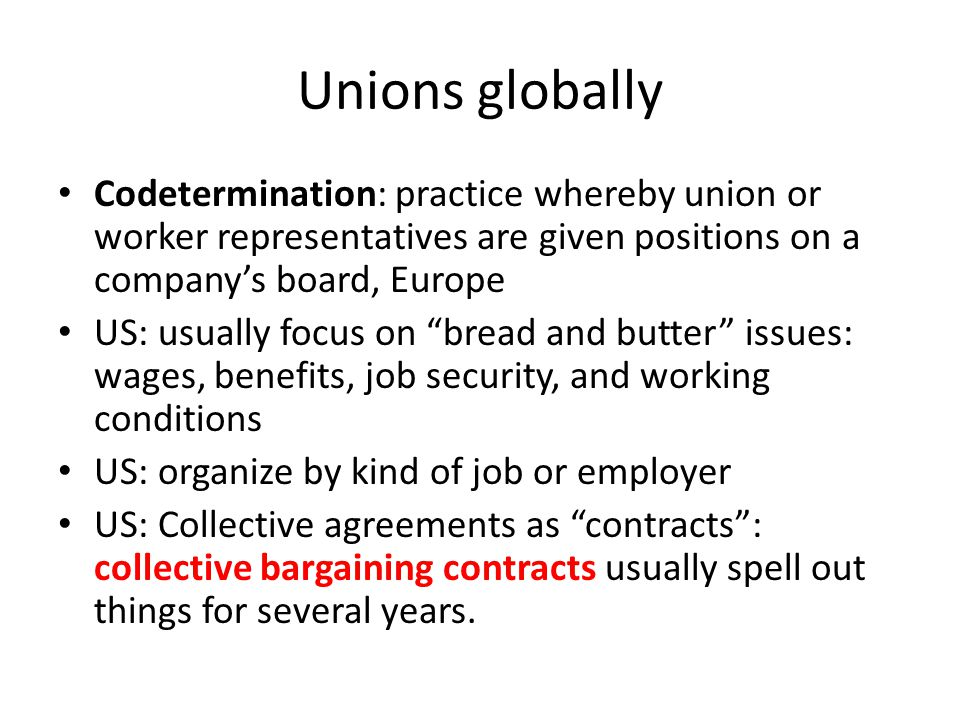 Unions globally Codetermination: practice whereby union or worker representatives are given positions on a company's board, Europe.