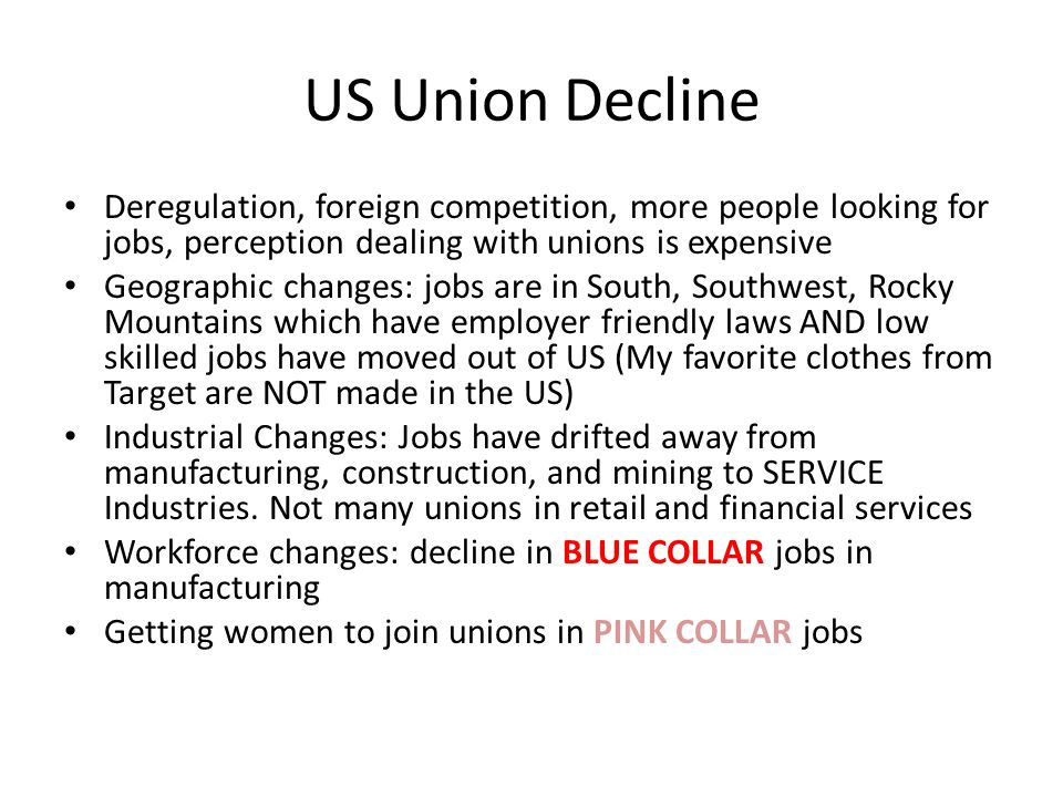 US Union Decline Deregulation, foreign competition, more people looking for jobs, perception dealing with unions is expensive.