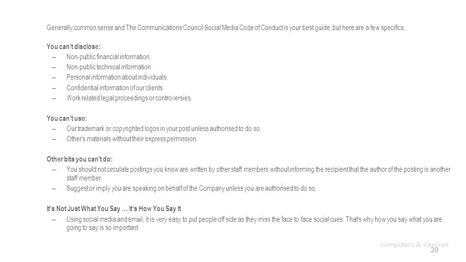 Generally common sense and The Communications Council Social Media Code of Conduct is your best guide, but here are a few specifics.