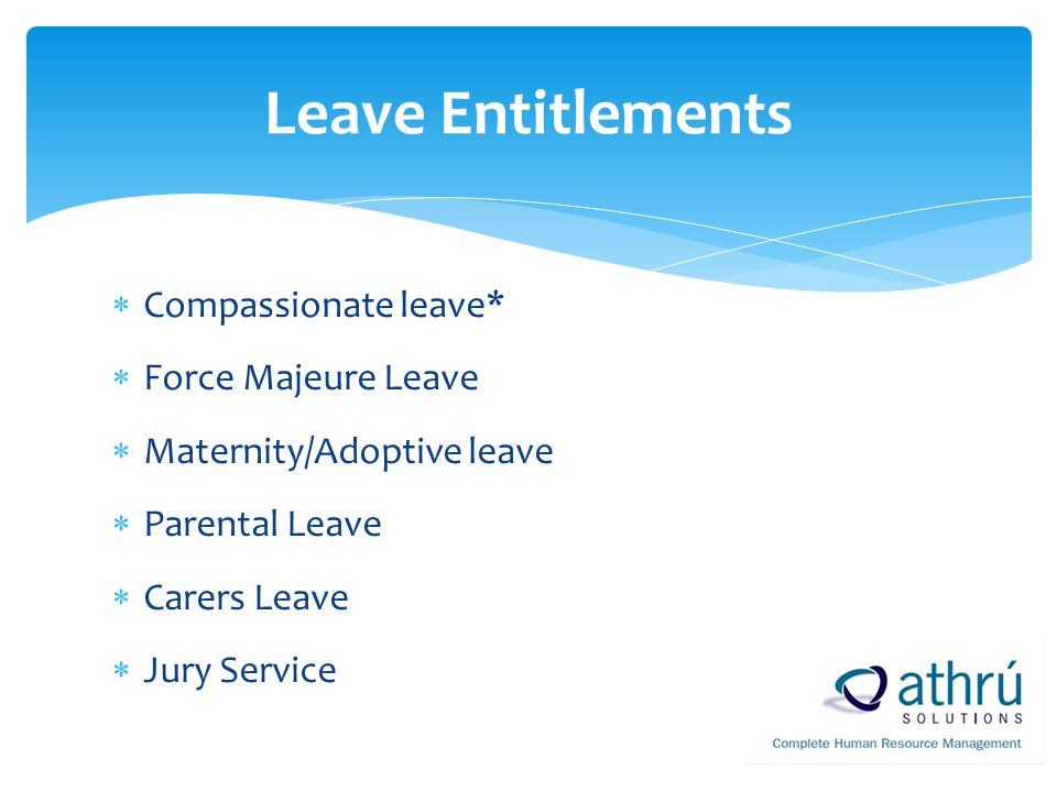 Leave Entitlements Compassionate leave* Force Majeure Leave