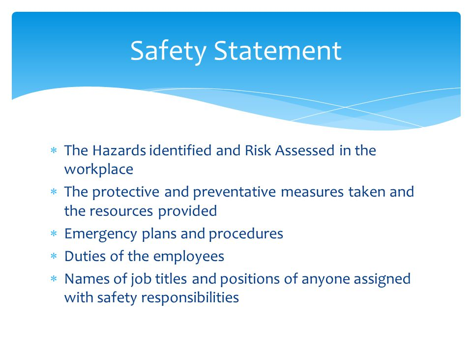 Safety Statement The Hazards identified and Risk Assessed in the workplace.