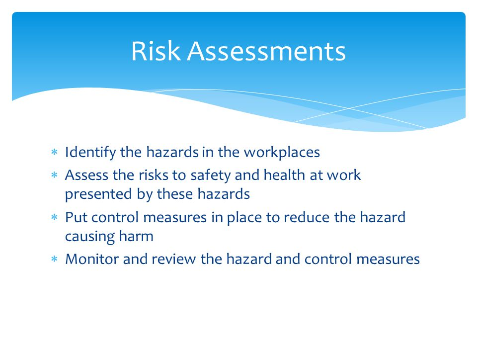 Risk Assessments Identify the hazards in the workplaces