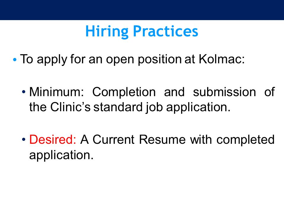 Hiring Practices To apply for an open position at Kolmac: